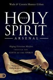 Your Holy Spirit Arsenal by Wade Urban