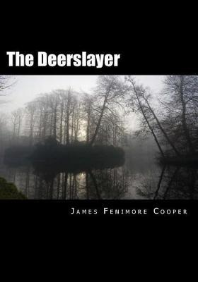 The Deerslayer by James , Fenimore Cooper