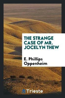 The Strange Case of Mr. Jocelyn Thew by E.Phillips Oppenheim