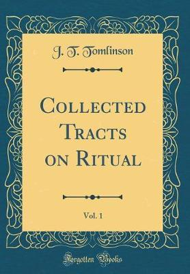 Collected Tracts on Ritual, Vol. 1 (Classic Reprint) by J T Tomlinson