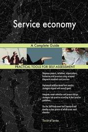 Service Economy a Complete Guide by Gerardus Blokdyk