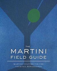 The Martini Field Guide by Shane Carley