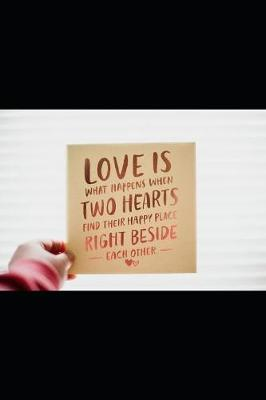 Love Is What Happens When Two Hearts Find Their Happy Place Right Beside -Eachother- by Rosemary O Notebook image