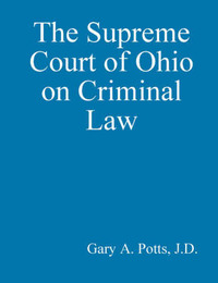 The Supreme Court of Ohio on Criminal Law by Gary Potts