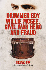 Drummer Boy Willie McGee, Civil War Hero and Fraud by Thomas Fox image
