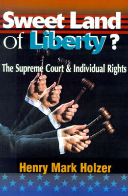 Sweet Land of Liberty: The Supreme Court and Individual Rights by Henry Mark Holzer image