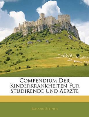 Compendium Der Kinderkrankheiten Fur Studirende Und Aerzte by Johann Steiner image