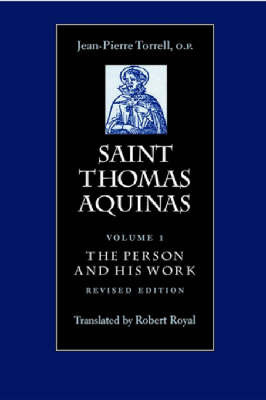 Saint Thomas Aquinas v. 1; Person and His Work by J.-P. Torrell