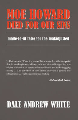 Moe Howard Died for Our Sins by Andrew White Dale Andrew White
