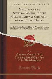 Minutes of the National Council of the Congregational Churches of the United States by National Council of the Congrega States