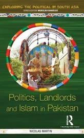 Politics, Landlords and Islam in Pakistan by Nicolas Martin