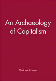 An Archaeology of Capitalism by Matthew Johnson image