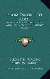 From Oxford to Rome: And How It Fared with Some Who Lately Made the Journey (1847) by Elizabeth Furlong Shipton Harris