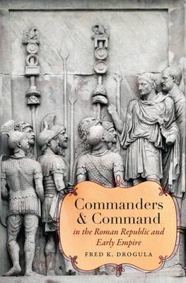 Commanders and Command in the Roman Republic and Early Empire by Fred K Drogula image