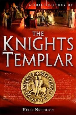 A Brief History of the Knights Templar by Helen Jane Nicholson