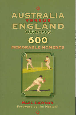 Australia Versus England 1861-2005: 600 Memorable Moments by Dawson Marc image