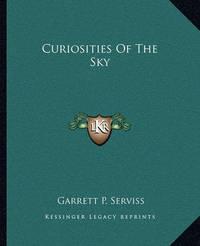 Curiosities of the Sky by Garrett Putman Serviss