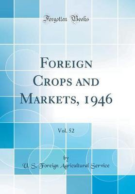 Foreign Crops and Markets, 1946, Vol. 52 (Classic Reprint) by U S Foreign Agricultural Service