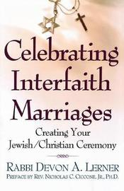 Celebrating Interfaith Marriages: Creating Your Jewish/Christian Ceremony by Devon A. Lerner
