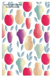 Healthy Fruit Smoothies Recipe Notebook by Creative Juices Publishing