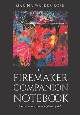 The Firemaker Companion Notebook by Marina Walker Rose