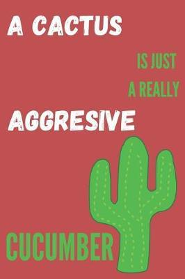 A Cactus Is Just A Really Aggresive Cucumber by Herbs Report