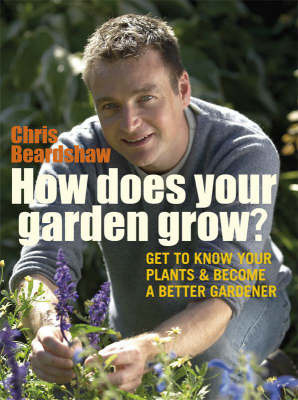 How Does Your Garden Grow?: Understand Your Plants and Get the Best Out of Your Garden by Chris Beardshaw image
