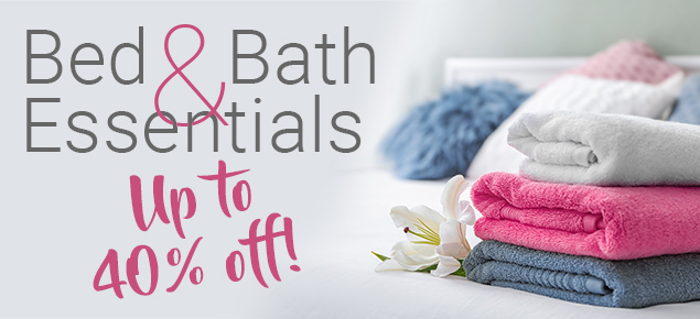 Bed & Bath Essentials up to 40% off!