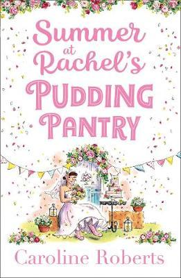 Summer at Rachel's Pudding Pantry by Caroline Roberts