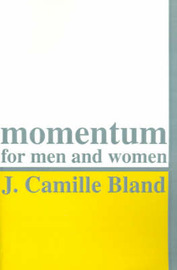 Momentum for Men and Women by J. Camille Bland