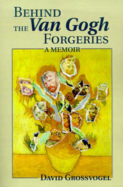 Behind the Van Gogh Forgeries: A Memoir by Professor David I Grossvogel image