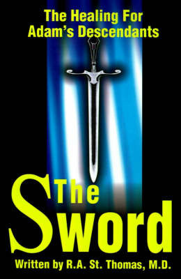 The Sword: The Healing for Adams' Descendants by Robert A St Thomas, M.D. image