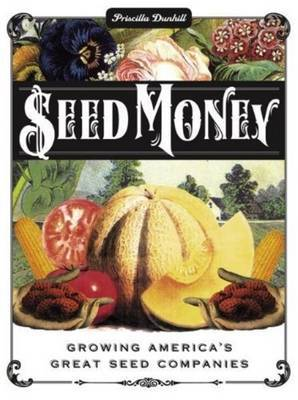 Seed Money: Growing America's Great Seed Companies by Priscilla Dunhill image