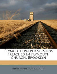 Plymouth Pulpit: Sermons Preached in Plymouth Church, Brooklyn Volume V.3 by Henry Ward Beecher