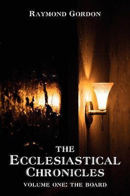 The Ecclesiastical Chronicles: Volume One: The Board by Raymond Gordon