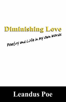 Diminishing Love: Poetry and Life in My Own Words by Leandus Poe
