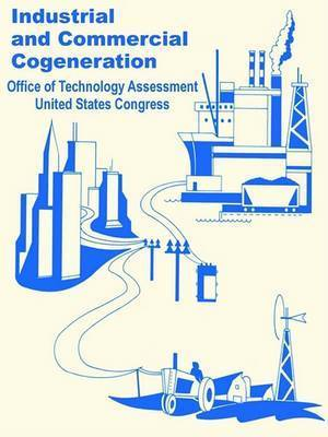 Industrial and Commercial Cogeneration by Office of Technology Assessment United S
