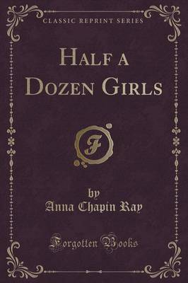 Half a Dozen Girls (Classic Reprint) by Anna Chapin Ray image