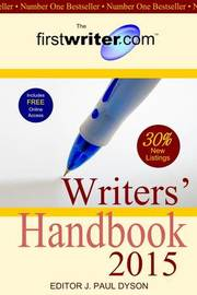 The Firstwriter.Com Writers' Handbook 2015 by J. Paul Dyson