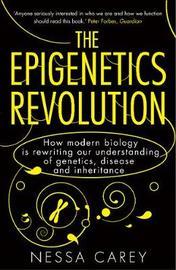 The Epigenetics Revolution by Nessa Carey