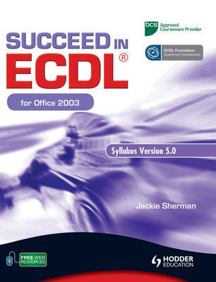 Succeed in ECDL for Office 2003 by Jackie Sherman