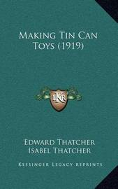 Making Tin Can Toys (1919) by Edward Thatcher