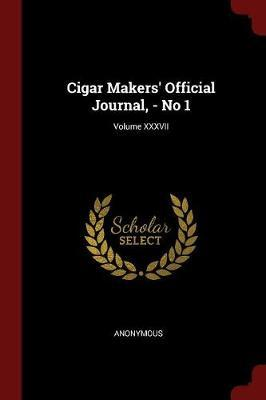 Cigar Makers' Official Journal, - No 1; Volume XXXVII by * Anonymous