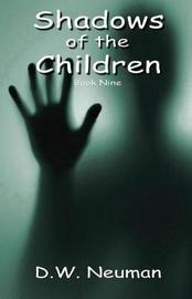 Shadows of the Children by D W Neuman