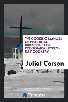 The Cooking Manual of Practical Directions for Economical Every-Day Cookery by Juliet Corson