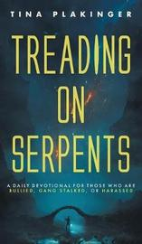 Treading on Serpents by Tina Plakinger image