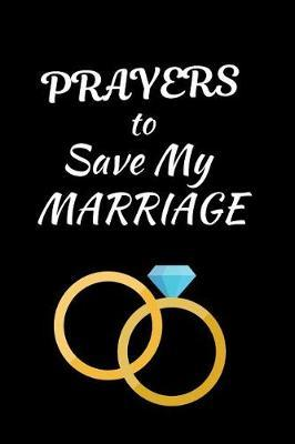 Prayers To Save My Marriage by Angelic Journals