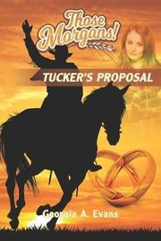 Tucker's Proposal by Georgia a Evans