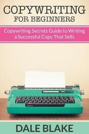 Copywriting For Beginners by Dale Blake
