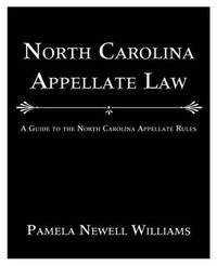 North Carolina Appellate Law: A Guide to the North Carolina Appellate Rules by Pamela Newell Williams image
